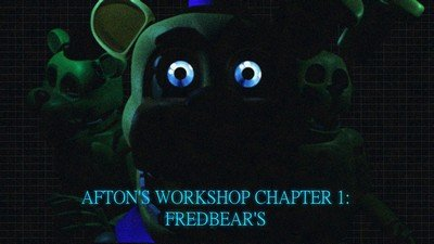 Afton's Workshop Chapter 1: Fredbear's